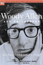 Woody Allen And Philosophy: [You Mean My Whole Fallacy Is Wrong?] (Popular Culture And Philosophy, 8)